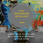 4 New Ways to Use Art as a Design Statement in Your Home